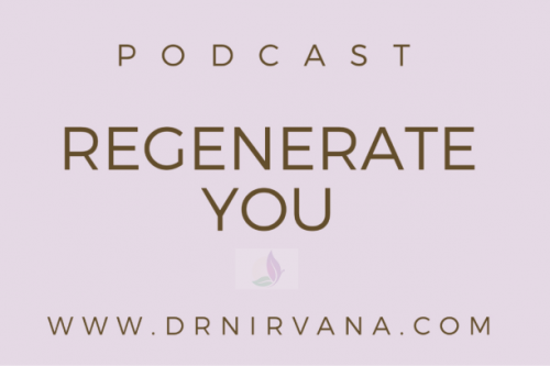 dr nirvana podcast regenerate you