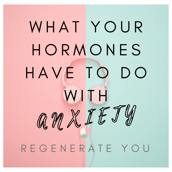 The Link Between Your Hormones and Anxiety