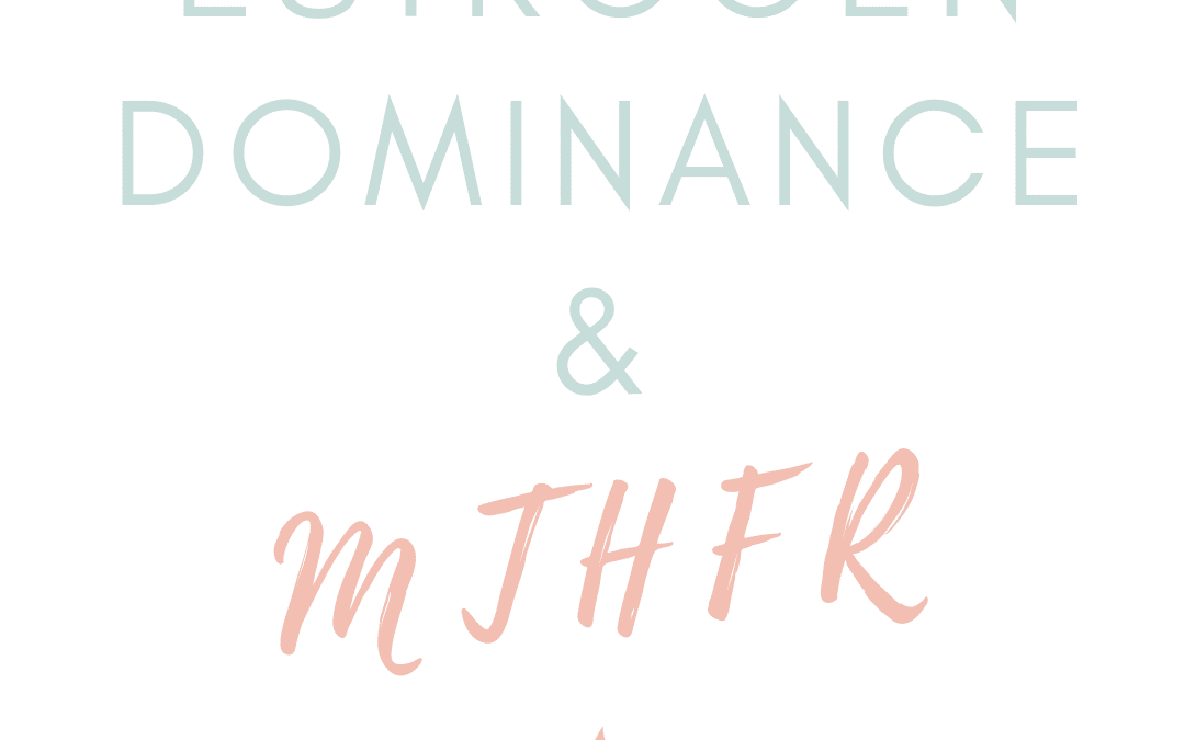 MTHFR Defects and Estrogen Dominance