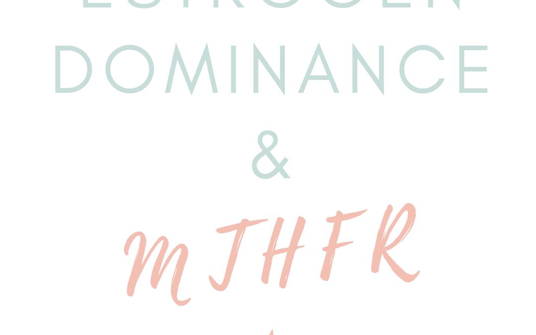 MTHFR Defects and Estrogen Dominance
