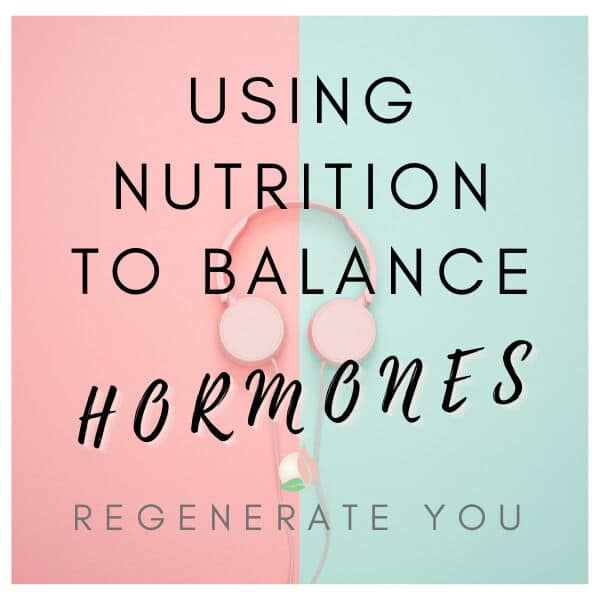 Using Nutrition to Balance Hormones