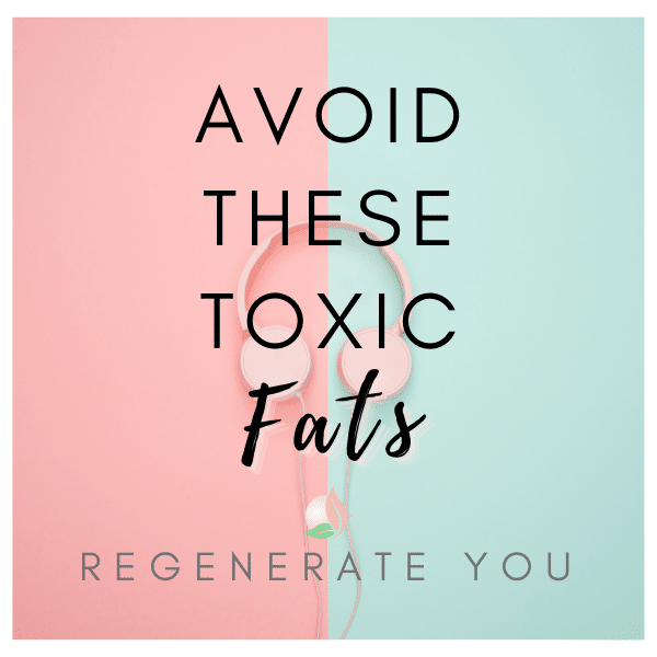 Remove These Toxic Fats