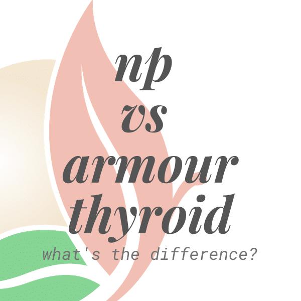 NP Thyroid vs Armour Thyroid Medication