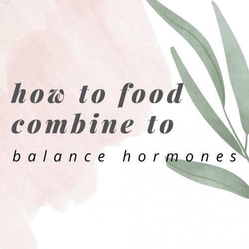 food combining to balance hormones
