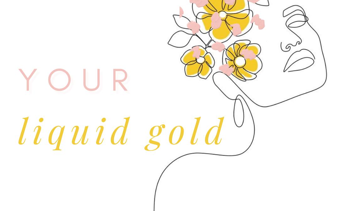 Your Body's Liquid Gold